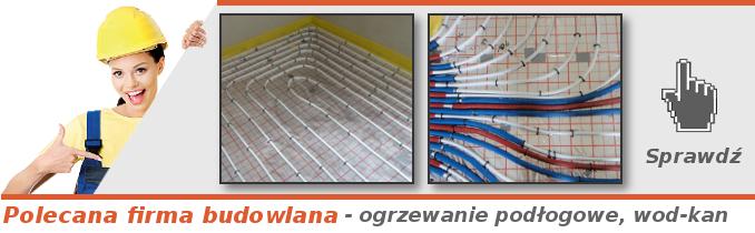 Polecana Firma Budowlana - ogrzewanie podłogowe, PEX, WOD-KAN, CO, klimatyzacje